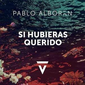 Si hubieras querido, de Pablo Alborán (Vídeo y letra)